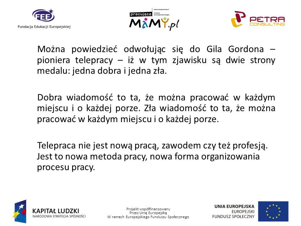 Projekt współfinansowany Przez Unię Europejską W ramach Europejskiego Funduszu Społecznego Można powiedzieć odwołując się do Gila Gordona – pioniera t