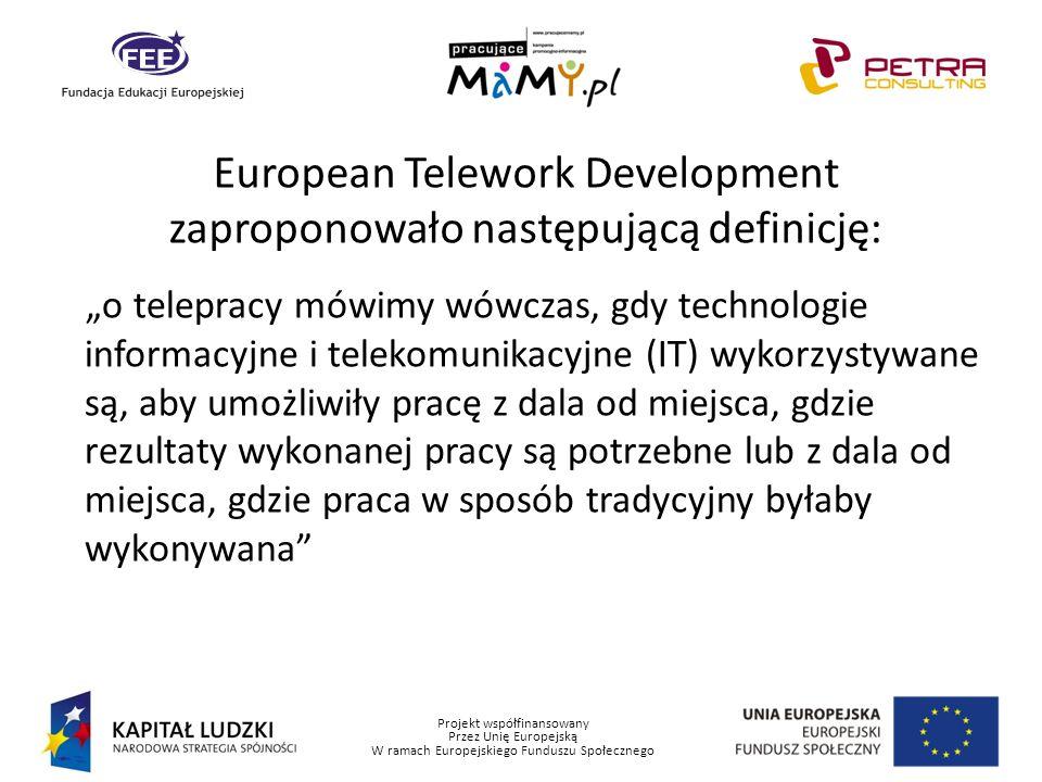 Projekt współfinansowany Przez Unię Europejską W ramach Europejskiego Funduszu Społecznego European Telework Development zaproponowało następującą def