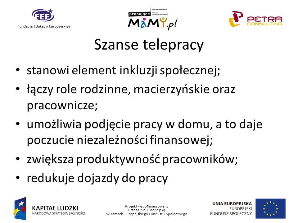 Projekt współfinansowany Przez Unię Europejską W ramach Europejskiego Funduszu Społecznego Szanse telepracy stanowi element inkluzji społecznej; łączy