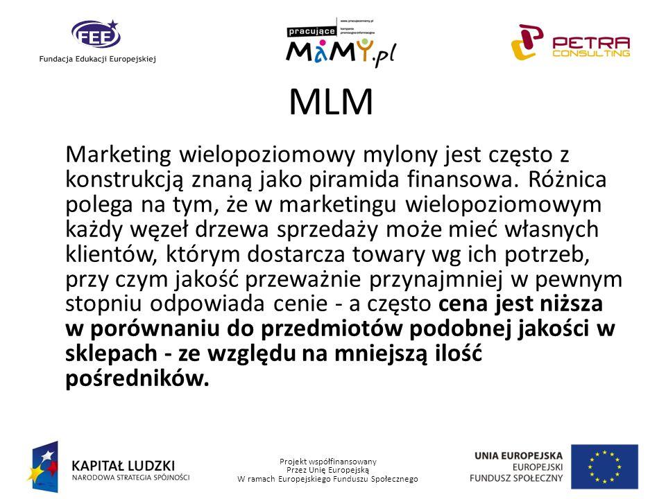 Projekt współfinansowany Przez Unię Europejską W ramach Europejskiego Funduszu Społecznego MLM Marketing wielopoziomowy mylony jest często z konstrukc