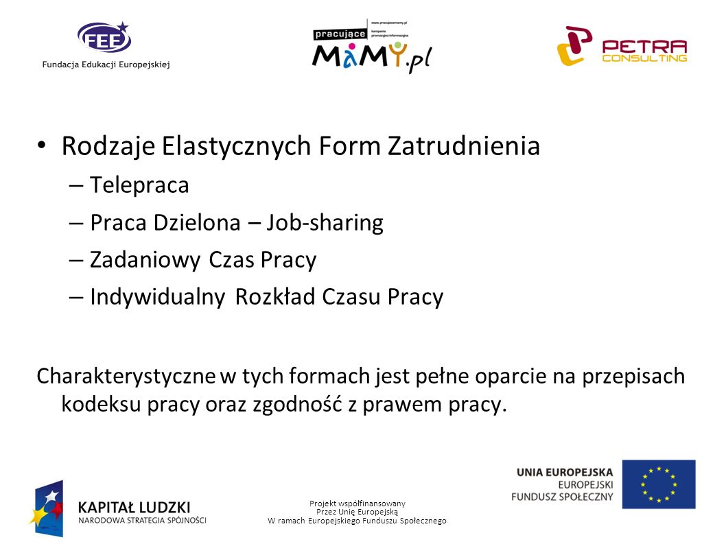 Projekt współfinansowany Przez Unię Europejską W ramach Europejskiego Funduszu Społecznego Rodzaje Elastycznych Form Zatrudnienia – Telepraca – Praca