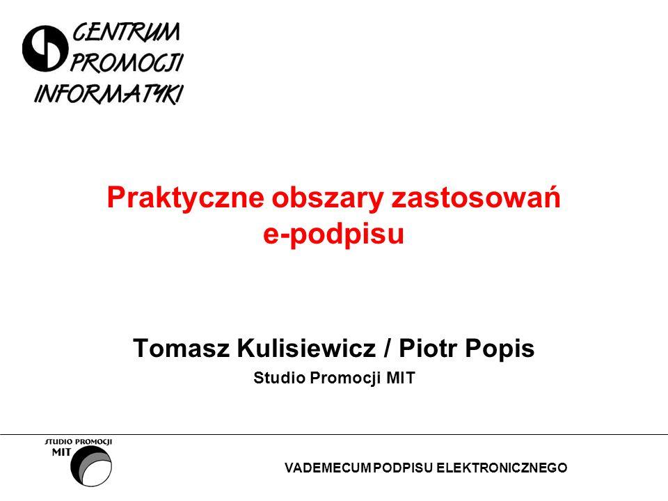 Praktyczne obszary zastosowań e-podpisu Tomasz Kulisiewicz / Piotr Popis Studio Promocji MIT VADEMECUM PODPISU ELEKTRONICZNEGO