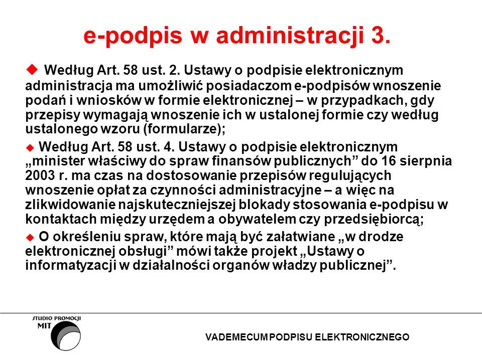 e-podpis w administracji 3. Według Art. 58 ust. 2. Ustawy o podpisie elektronicznym administracja ma umożliwić posiadaczom e-podpisów wnoszenie podań