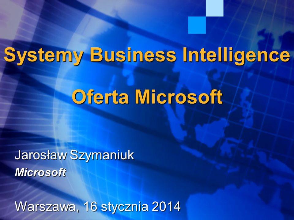 Systemy Business Intelligence Oferta Microsoft Jarosław Szymaniuk Microsoft Warszawa, 16 stycznia 201416 stycznia 201416 stycznia 2014