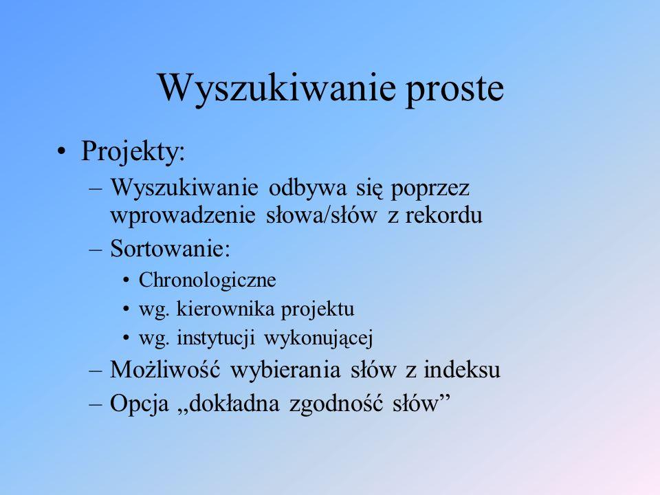 Wyszukiwanie proste Projekty: –Wyszukiwanie odbywa się poprzez wprowadzenie słowa/słów z rekordu –Sortowanie: Chronologiczne wg.