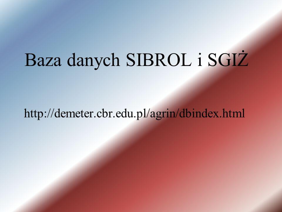 Baza danych SIBROL i SGIŻ http://demeter.cbr.edu.pl/agrin/dbindex.html
