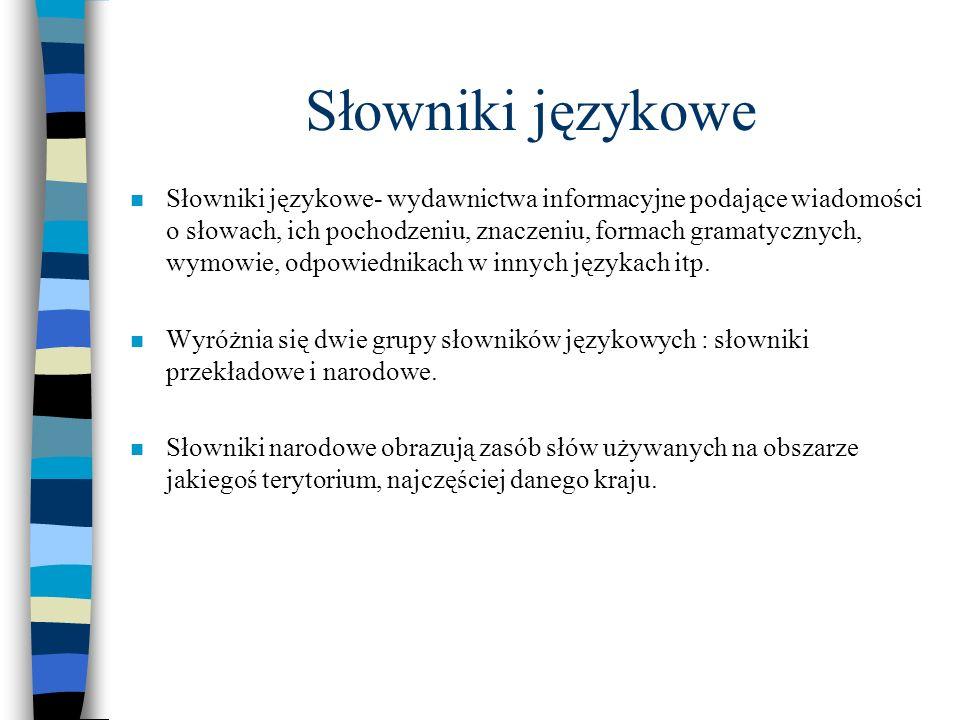 Słowniki językowe n Słowniki językowe- wydawnictwa informacyjne podające wiadomości o słowach, ich pochodzeniu, znaczeniu, formach gramatycznych, wymo