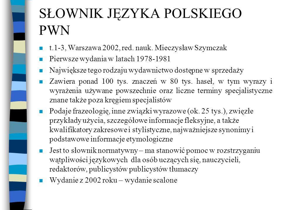 SŁOWNIK JĘZYKA POLSKIEGO PWN n t.1-3, Warszawa 2002, red. nauk. Mieczysław Szymczak n Pierwsze wydania w latach 1978-1981 n Największe tego rodzaju wy