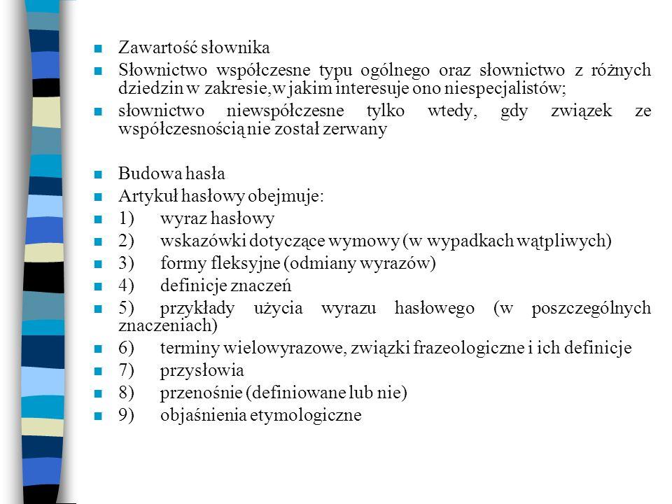 n Zawartość słownika n Słownictwo współczesne typu ogólnego oraz słownictwo z różnych dziedzin w zakresie,w jakim interesuje ono niespecjalistów; n sł