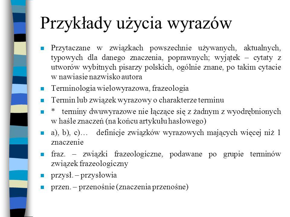 Przykłady użycia wyrazów n Przytaczane w związkach powszechnie używanych, aktualnych, typowych dla danego znaczenia, poprawnych; wyjątek – cytaty z ut