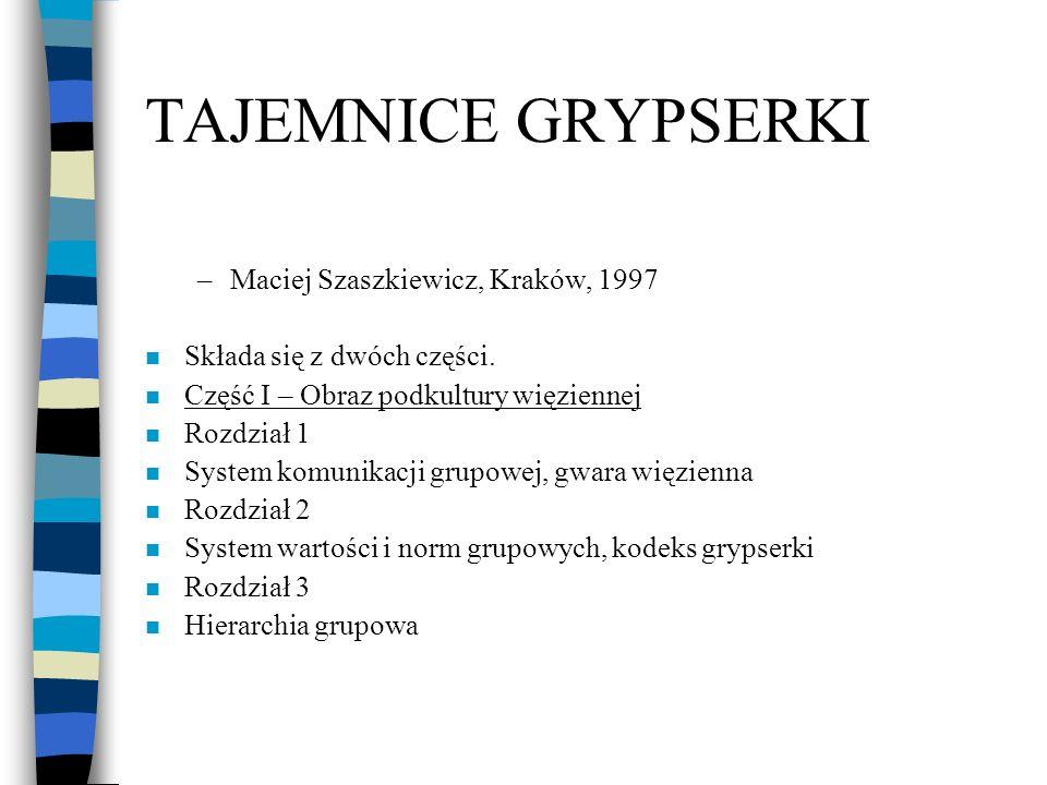 TAJEMNICE GRYPSERKI –Maciej Szaszkiewicz, Kraków, 1997 n Składa się z dwóch części. n Część I – Obraz podkultury więziennej n Rozdział 1 n System komu