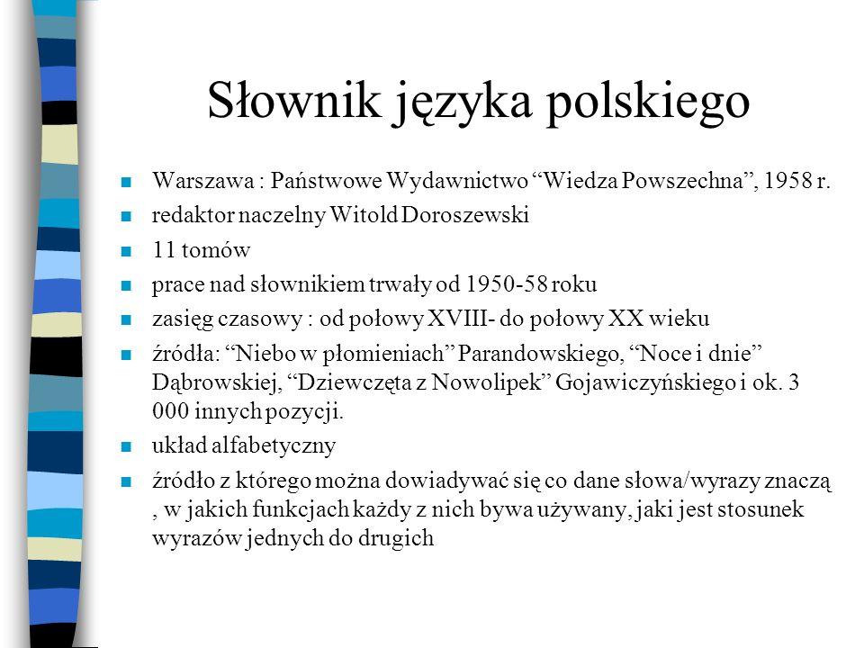 Słownik języka polskiego n Warszawa : Państwowe Wydawnictwo Wiedza Powszechna, 1958 r. n redaktor naczelny Witold Doroszewski n 11 tomów n prace nad s