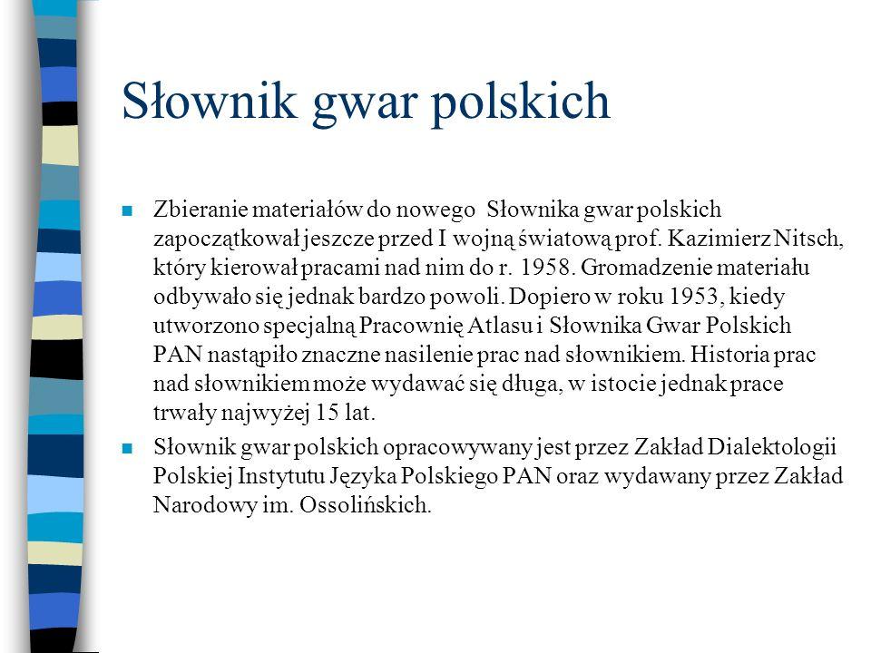 Słownik gwar polskich n Zbieranie materiałów do nowego Słownika gwar polskich zapoczątkował jeszcze przed I wojną światową prof. Kazimierz Nitsch, któ