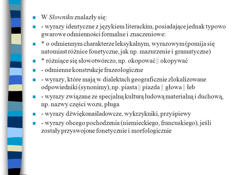 n W Słowniku znalazły się: n - wyrazy identyczne z językiem literackim, posiadające jednak typowo gwarowe odmienności formalne i znaczeniowe: n * o od