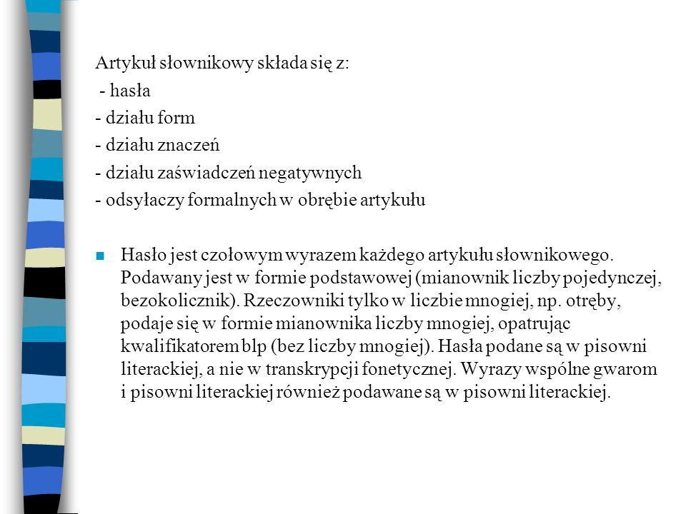 Artykuł słownikowy składa się z: - hasła - działu form - działu znaczeń - działu zaświadczeń negatywnych - odsyłaczy formalnych w obrębie artykułu n H