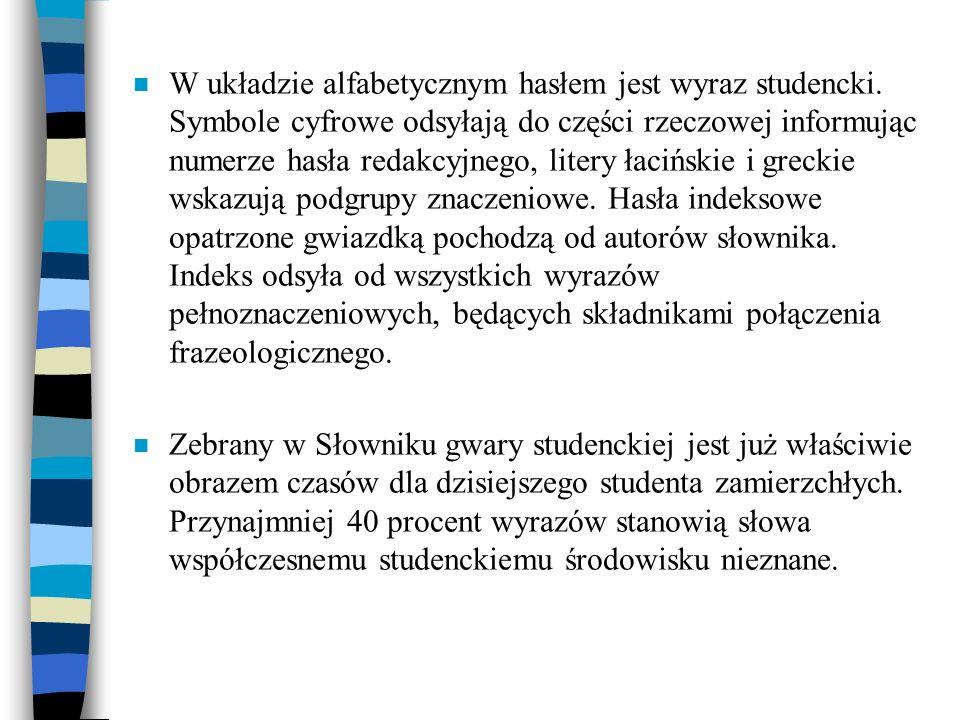 n W układzie alfabetycznym hasłem jest wyraz studencki. Symbole cyfrowe odsyłają do części rzeczowej informując numerze hasła redakcyjnego, litery łac