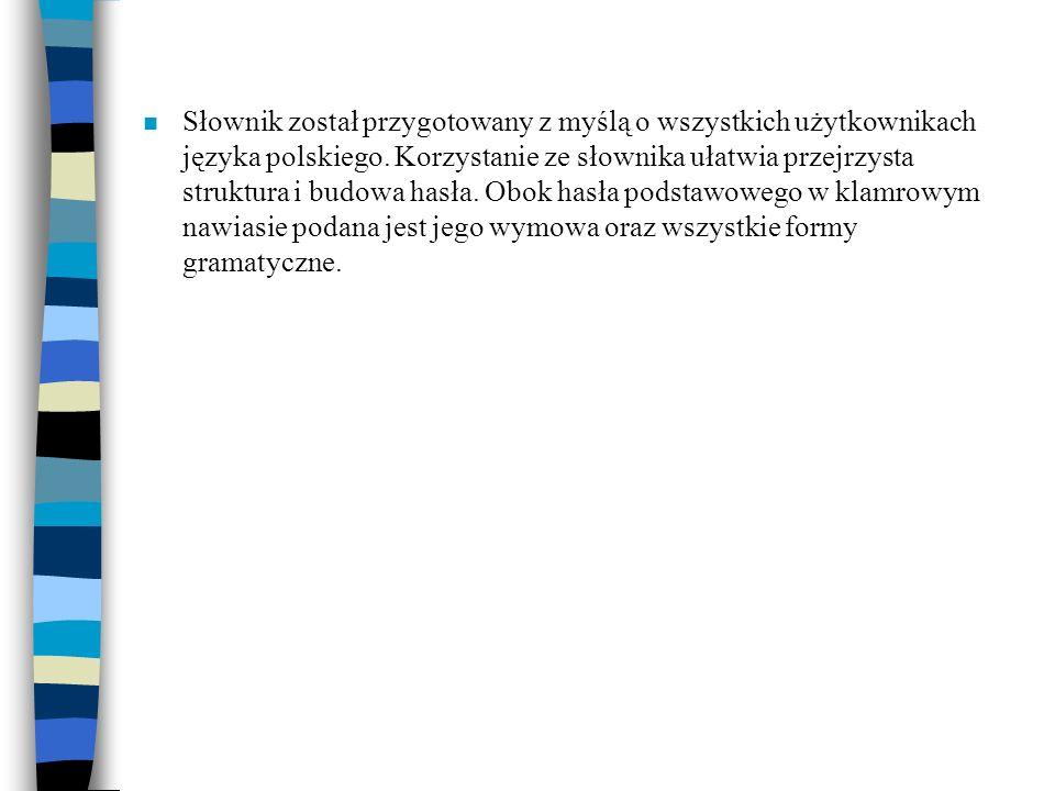 n Słownik został przygotowany z myślą o wszystkich użytkownikach języka polskiego. Korzystanie ze słownika ułatwia przejrzysta struktura i budowa hasł