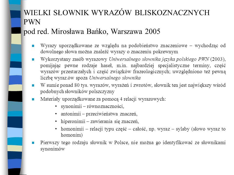 WIELKI SŁOWNIK WYRAZÓW BLISKOZNACZNYCH PWN pod red. Mirosława Bańko, Warszawa 2005 n Wyrazy uporządkowane ze względu na podobieństwo znaczeniowe – wyc