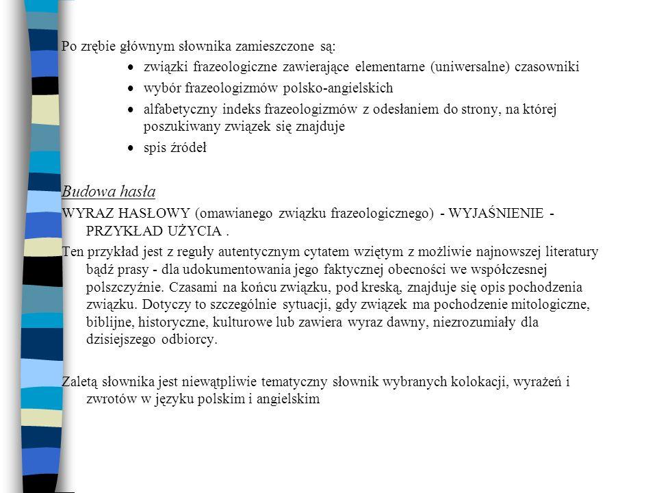 Po zrębie głównym słownika zamieszczone są: związki frazeologiczne zawierające elementarne (uniwersalne) czasowniki wybór frazeologizmów polsko-angiel