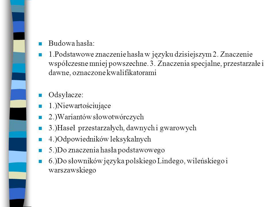 n Budowa hasła: n 1.Podstawowe znaczenie hasła w języku dzisiejszym 2. Znaczenie współczesne mniej powszechne. 3. Znaczenia specjalne, przestarzałe i