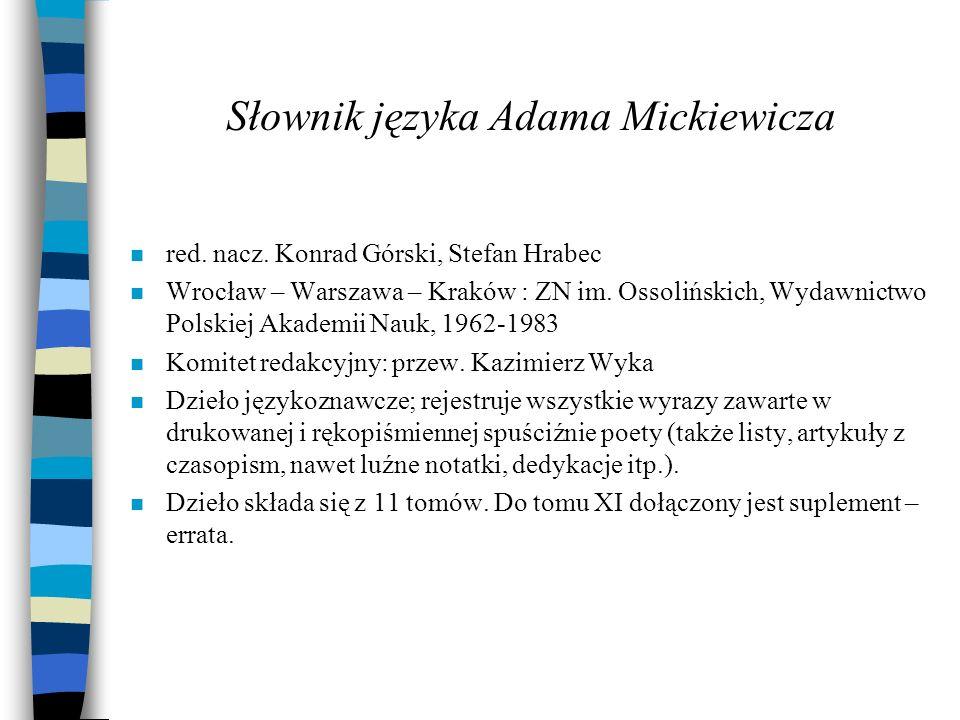 Słownik języka Adama Mickiewicza n red. nacz. Konrad Górski, Stefan Hrabec n Wrocław – Warszawa – Kraków : ZN im. Ossolińskich, Wydawnictwo Polskiej A