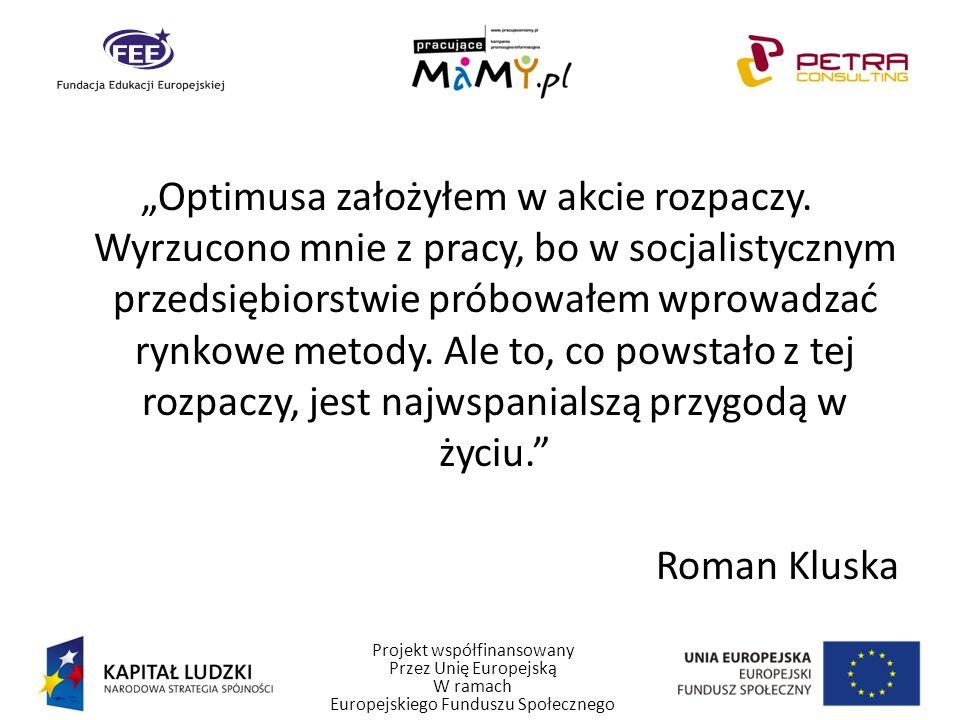 Projekt współfinansowany Przez Unię Europejską W ramach Europejskiego Funduszu Społecznego Optimusa założyłem w akcie rozpaczy.