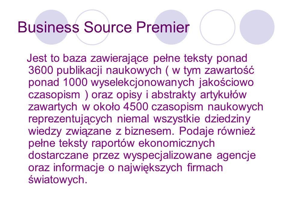 Business Source Premier Reprezentowane dyscypliny to m.in: zarządzanie, przedsiębiorczość, ekonomia finanse księgowość międzynarodowe stosunki gospodarcze