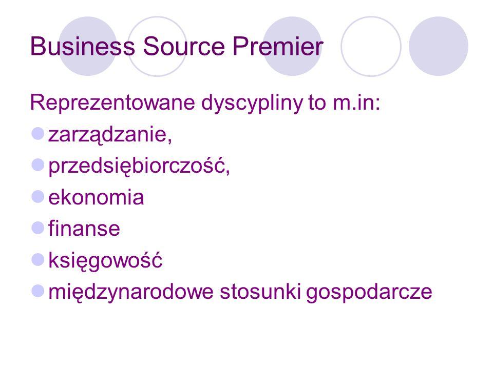 Business Source Premier W bazie tej znajdują się publikacje od 1965 roku, udostępniane są one on-line z komputerów podłączonych do sieci UJ, aktualizowane są na bieżąco.