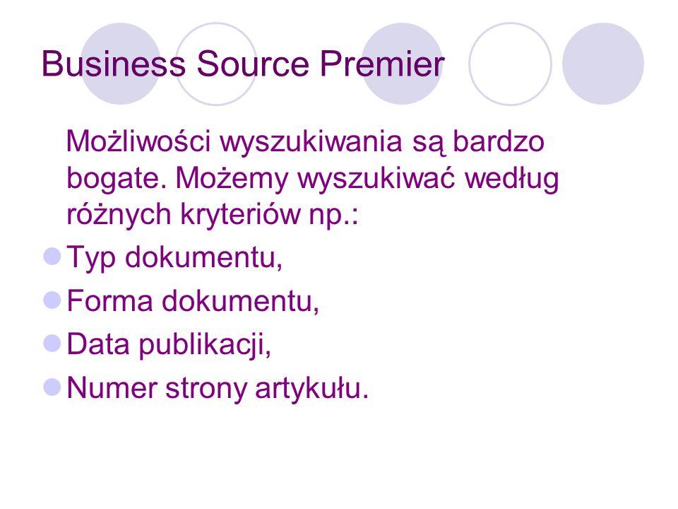 Business Source Premier Znajduje się tu również specjalna zakładka umożliwiająca wyszukiwanie według indeksów : autor ISSN ISBN typ dokumentu data indeks cytowań inne