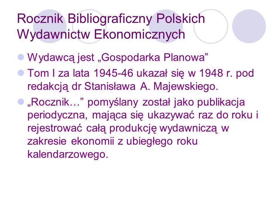 Rocznik Bibliograficzny Polskich Wydawnictw Ekonomicznych Wyjątkowo w I tomie zarejestrowano piśmiennictwo ekonomiczne łącznie z okresu dwuletniego (1945 i 1946).