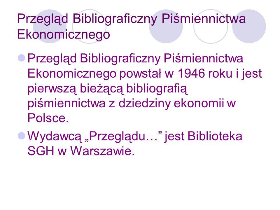Przegląd Bibliograficzny Piśmiennictwa Ekonomicznego Rejestruje polskie i zagraniczne książki oraz artykuły z czasopism ekonomicznych.