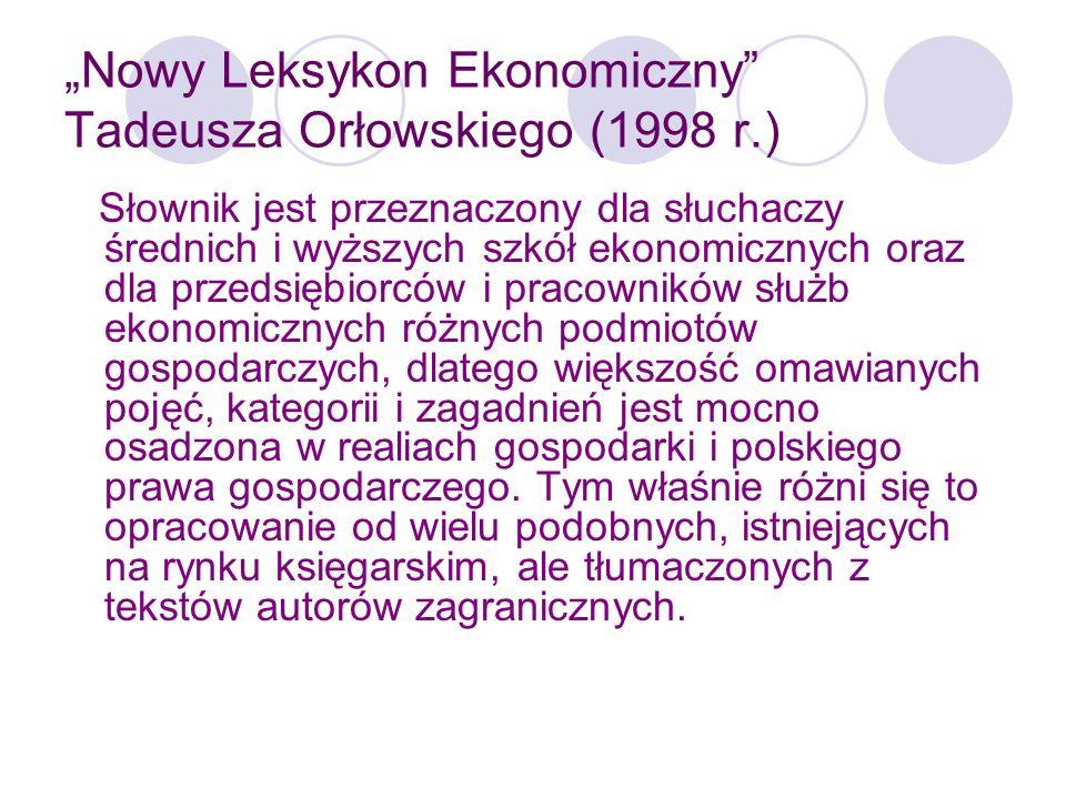 Nowy Leksykon Ekonomiczny Tadeusza Orłowskiego (1998 r.) Część haseł ma charakter definicji, inne skrótów encyklopedycznych, niektóre są wręcz instruktażowe i obszerne.