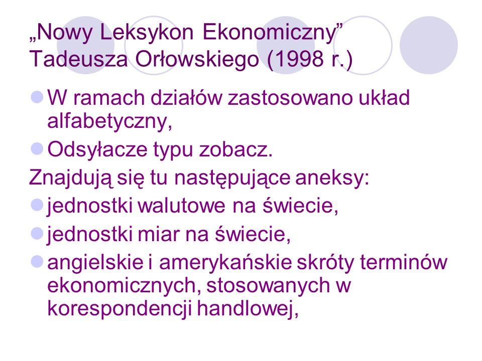 Nowy Leksykon Ekonomiczny Tadeusza Orłowskiego (1998 r.) angielskie i amerykańskie skróty nazw organizacji i instytucji, instytucje Unii Europejskiej, Międzynarodowy Pakt Praw Gospodarczych, Społecznych i Kulturowych, Laureaci nagrody im.