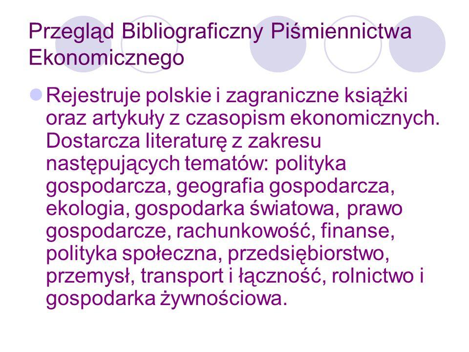 Przegląd Bibliograficzny Piśmiennictwa Ekonomicznego Od rocznika 1986- podział na 6 tomów (co dwa miesiące).