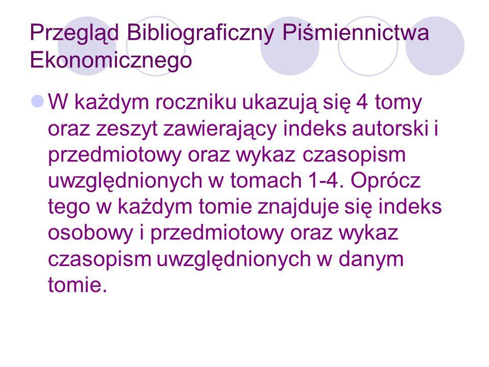 Przegląd Bibliograficzny Piśmiennictwa Ekonomicznego Zastosowano układ działowy, w ramach działów występują poddziały, a dalej układ alfabetyczny.