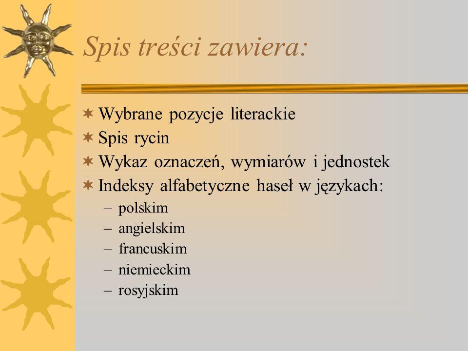 Budowa hasła: Termin w języku polskim (rzeczownikowy w liczbie pojedynczej) synonimy Objaśnienie terminu Odpowiednie określenia w językach: –angielskim –francuskim –niemieckim –rosyjskim –jednak nie we wszystkich hasłach
