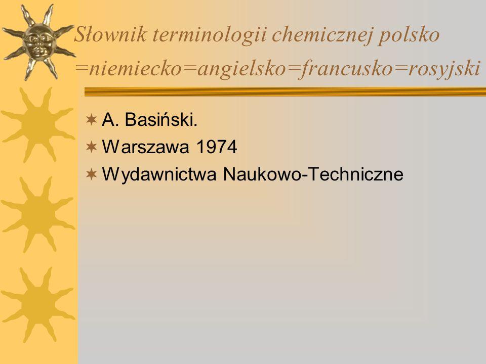 Słownik terminologii chemicznej polsko =niemiecko=angielsko=francusko=rosyjski A.
