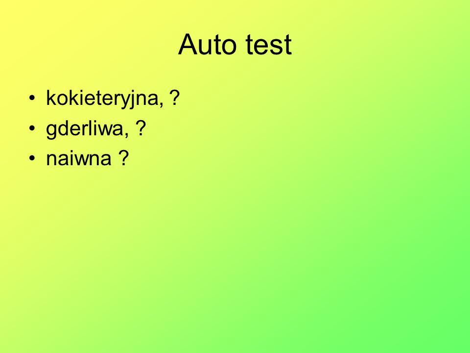 Auto test kokieteryjna, ? gderliwa, ? naiwna ?