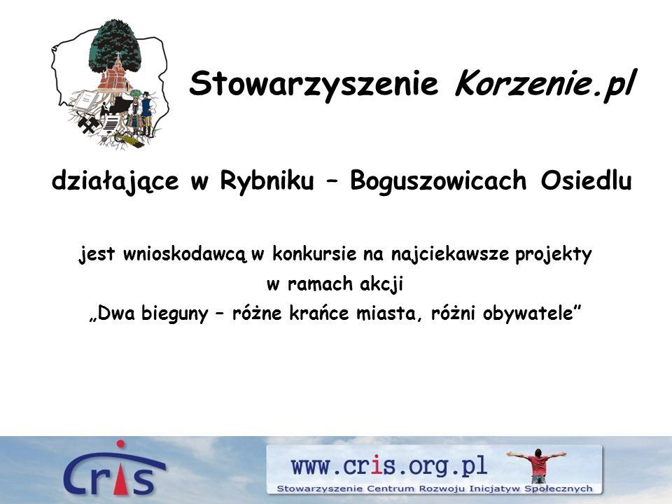 Stowarzyszenie Korzenie.pl działające w Rybniku – Boguszowicach Osiedlu jest wnioskodawcą w konkursie na najciekawsze projekty w ramach akcji Dwa bieguny – różne krańce miasta, różni obywatele