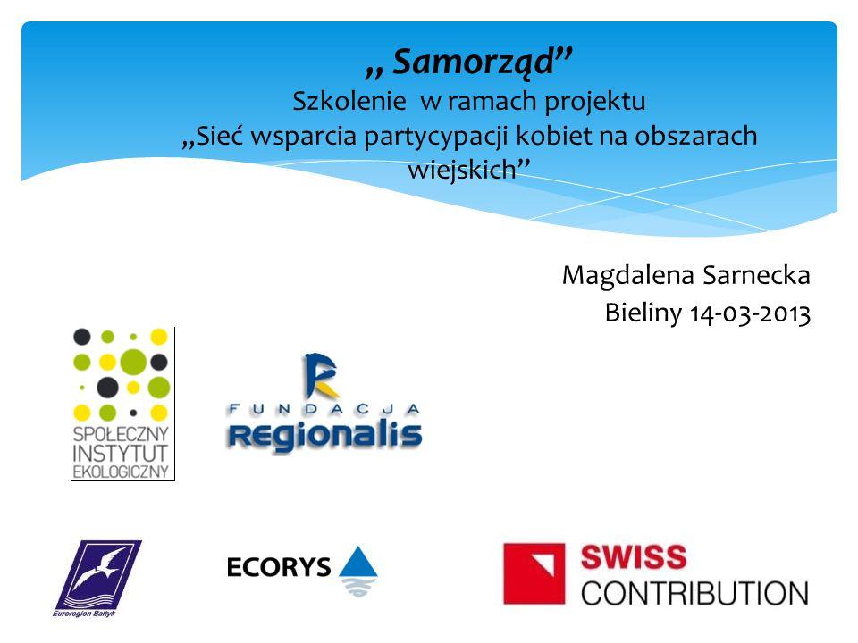 Magdalena Sarnecka Bieliny 14-03-2013 Samorząd Szkolenie w ramach projektu Sieć wsparcia partycypacji kobiet na obszarach wiejskich