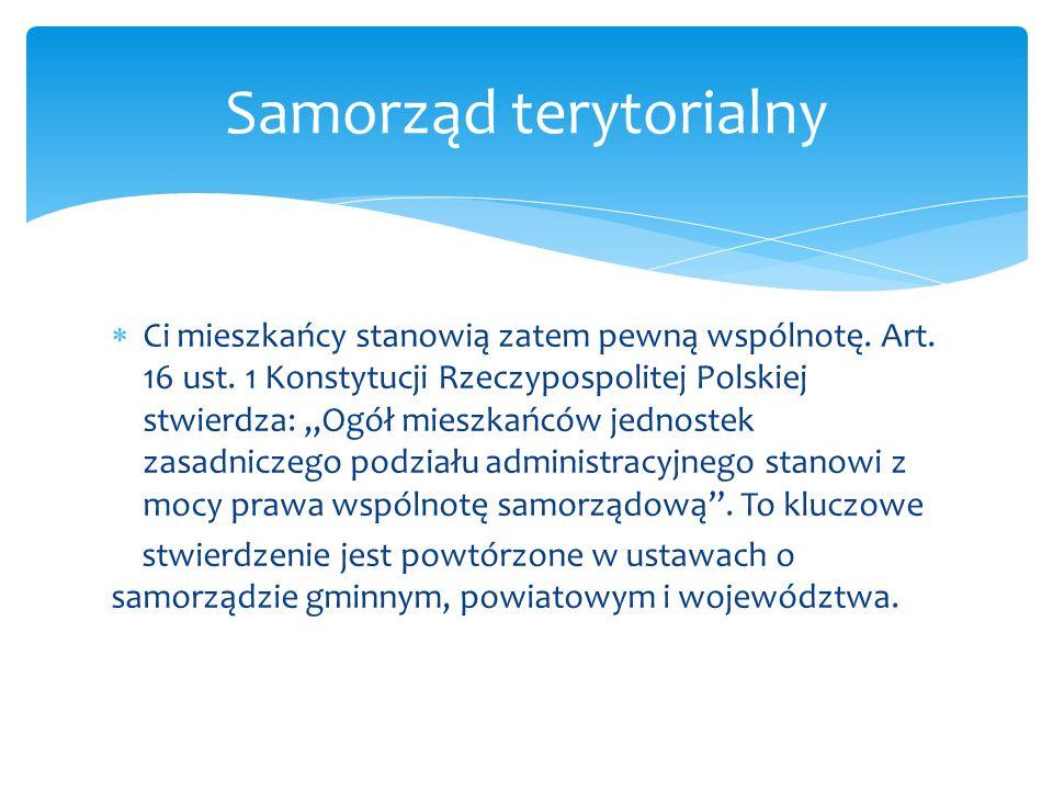 Ci mieszkańcy stanowią zatem pewną wspólnotę. Art. 16 ust. 1 Konstytucji Rzeczypospolitej Polskiej stwierdza: Ogół mieszkańców jednostek zasadniczego