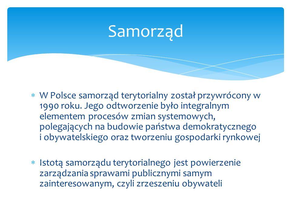 W Polsce samorząd terytorialny został przywrócony w 1990 roku. Jego odtworzenie było integralnym elementem procesów zmian systemowych, polegających na