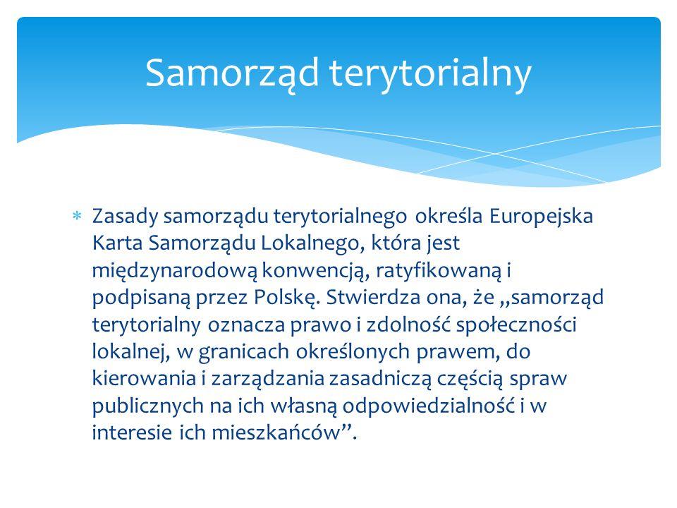 Zasady samorządu terytorialnego określa Europejska Karta Samorządu Lokalnego, która jest międzynarodową konwencją, ratyfikowaną i podpisaną przez Pols