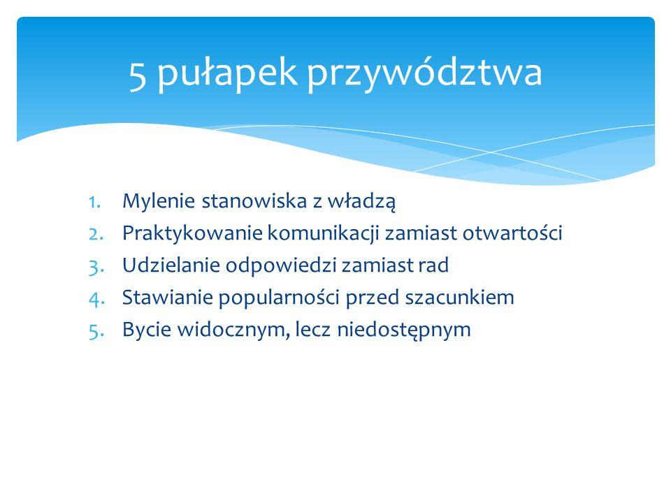 1.Mylenie stanowiska z władzą 2.Praktykowanie komunikacji zamiast otwartości 3.Udzielanie odpowiedzi zamiast rad 4.Stawianie popularności przed szacun