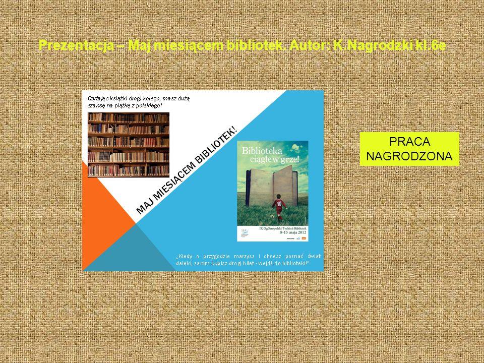 Prezentacja – Maj miesiącem bibliotek. Autor: K.Nagrodzki kl.6e PRACA NAGRODZONA