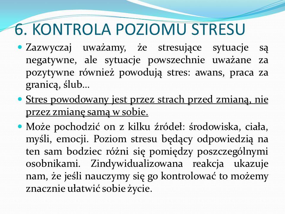 6. KONTROLA POZIOMU STRESU Zazwyczaj uważamy, że stresujące sytuacje są negatywne, ale sytuacje powszechnie uważane za pozytywne również powodują stre
