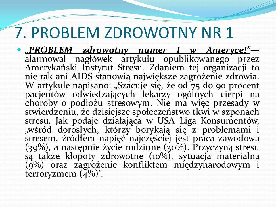 7. PROBLEM ZDROWOTNY NR 1 PROBLEM zdrowotny numer I w Ameryce! alarmował nagłówek artykułu opublikowanego przez Amerykański Instytut Stresu. Zdaniem t