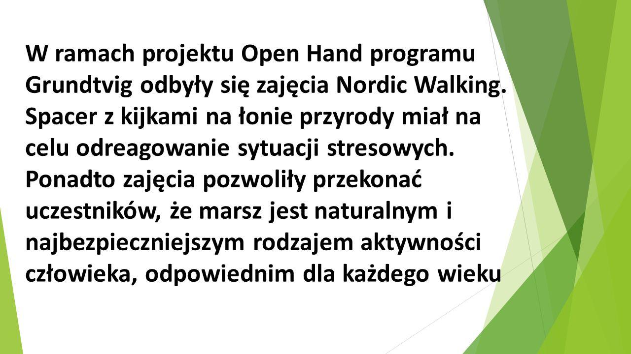 W ramach projektu Open Hand programu Grundtvig odbyły się zajęcia Nordic Walking. Spacer z kijkami na łonie przyrody miał na celu odreagowanie sytuacj