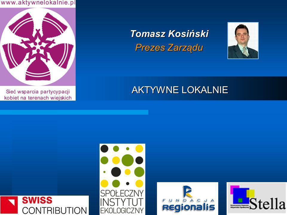 AKTYWNE LOKALNIE AKTYWNE LOKALNIE Tomasz Kosiński Prezes Zarządu