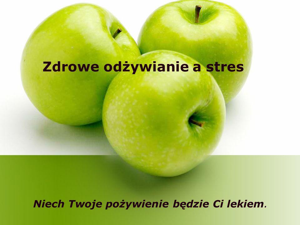 Niech Twoje pożywienie będzie Ci lekiem. Zdrowe odżywianie a stres
